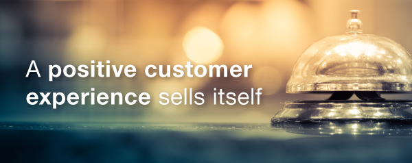 A positive customer experience sells itself